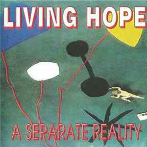 Living Hope - A Separate Reality Album